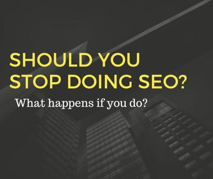 Should you stop doing SEO? What happens if you do?