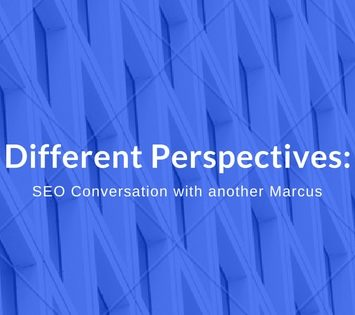 Different Perspectives: SEO conversation with another Marcus